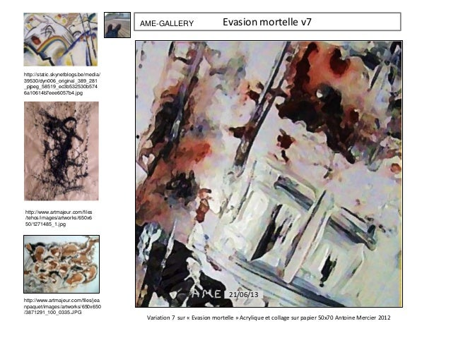 Evasion mortelle v7AME-GALLERY 21/06/13 Variation 7 sur « Evasion mortelle » Acrylique et collage sur papier 50x70 Antoine...