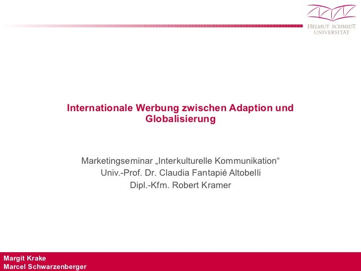 "Internationale Werbung zwischen Adaption und Globalisierung Marketingseminar ""Interkulturelle Kommunikation"" Univ.-Prof. D..."