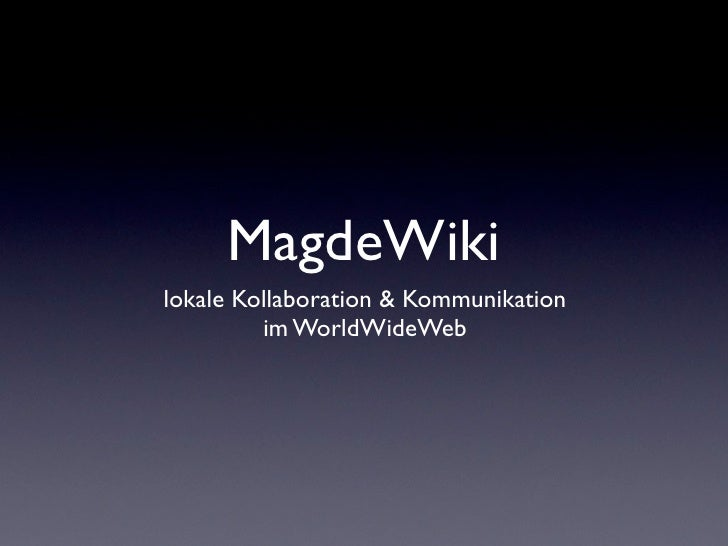 MagdeWiki lokale Kollaboration & Kommunikation          im WorldWideWeb