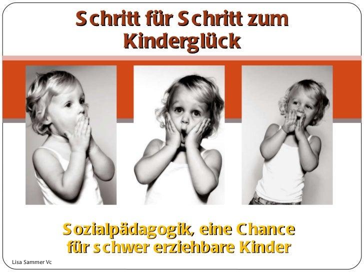 Sozialpädagogik, eine Chance für schwer erziehbare Kinder Schritt für Schritt zum Kinderglück Lisa Sammer Vc