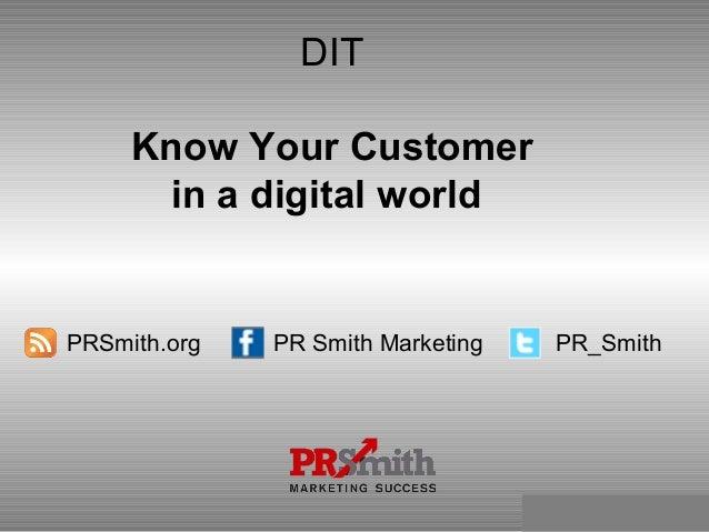 DIT Know Your Customer in a digital world PRSmith.org PR Smith Marketing PR_Smith