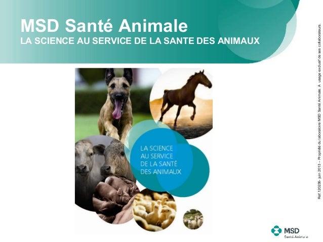 LA SCIENCE AU SERVICE DE LA SANTE DES ANIMAUX Ref.120236- juin 2013 – Propriété du laboratoire MSD Santé Animale. A usage ...