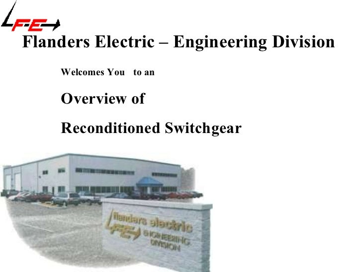 Flanders Electric – Engineering Division   Welcomes You to an Overview of  Reconditioned Switchgear