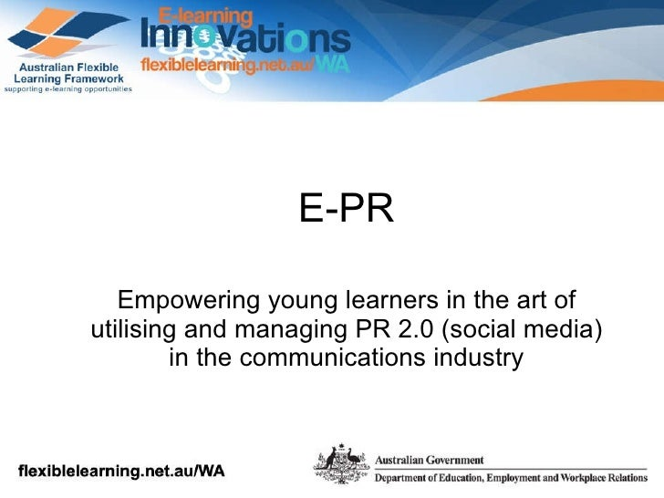 E-PR Empowering young learners in the art of  utilising  and managing PR 2.0 (social media) in the communications industry