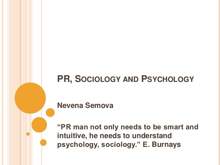 "PR, SOCIOLOGY AND PSYCHOLOGYNevena Semova""PR man not only needs to be smart andintuitive, he needs to understandpsychology..."