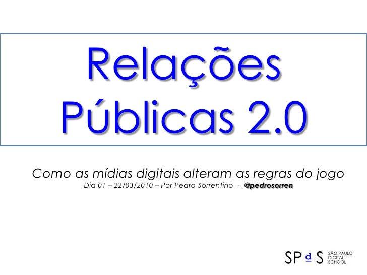 RelaçõesPúblicas 2.0<br />Como as mídias digitais alteram as regras do jogo<br />Dia 01 – 22/03/2010 – Por Pedro Sorrentin...