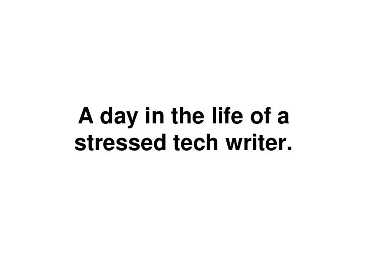 A day in the life of astressed tech writer.