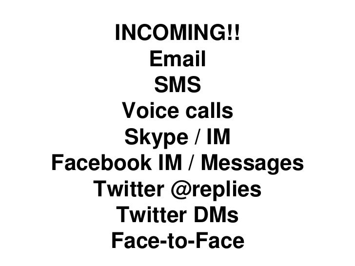 INCOMING!!        Email         SMS      Voice calls      Skype / IMFacebook IM / Messages   Twitter @replies     Twitter ...