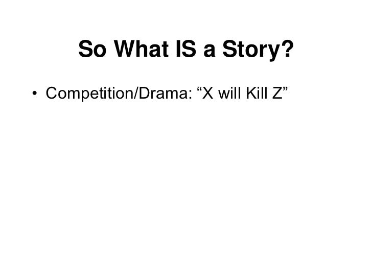 """So What IS a Story?• Competition/Drama: """"X will Kill Z""""• Gossip: """"CEO/Company rumour…"""""""