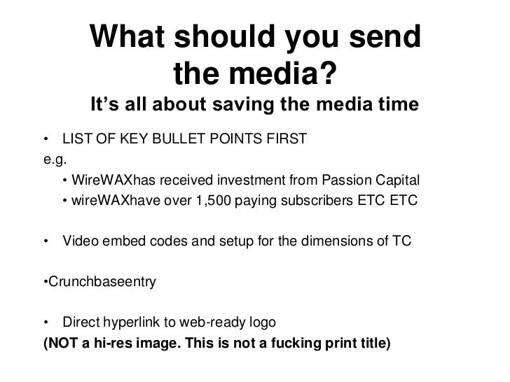 "What should you send us?       It""s all about saving the media time• Press Release IN PLAIN TEXT IN THE EMAIL  (Do NOT sen..."