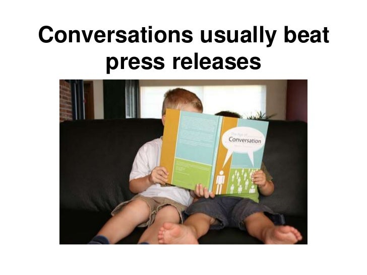 Conversations usually beat     press releases