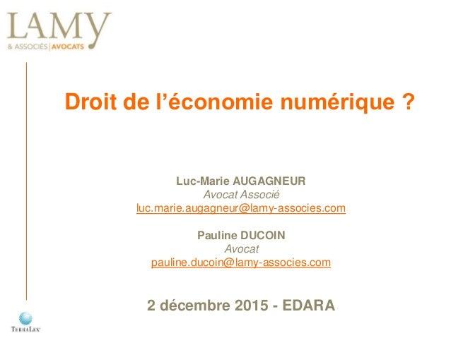 Droit de l'économie numérique ? Luc-Marie AUGAGNEUR Avocat Associé luc.marie.augagneur@lamy-associes.com Pauline DUCOIN Av...