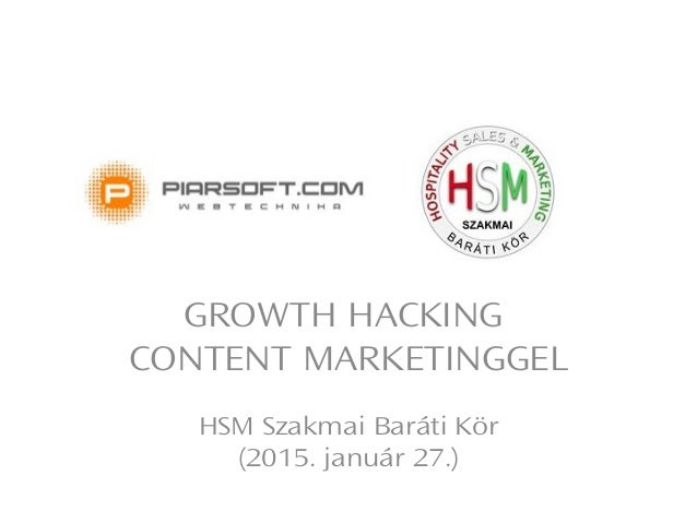 GROWTH HACKING CONTENT MARKETINGGEL HSM Szakmai Baráti Kör (2015. január 27.)