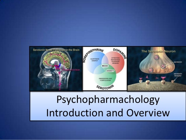 PsychopharmachologyIntroduction and Overview