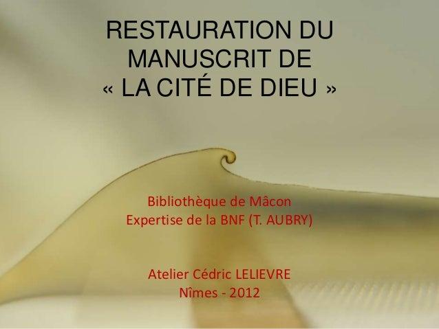 RESTAURATION DU  MANUSCRIT DE« LA CITÉ DE DIEU »     Bibliothèque de Mâcon  Expertise de la BNF (T. AUBRY)     Atelier Céd...