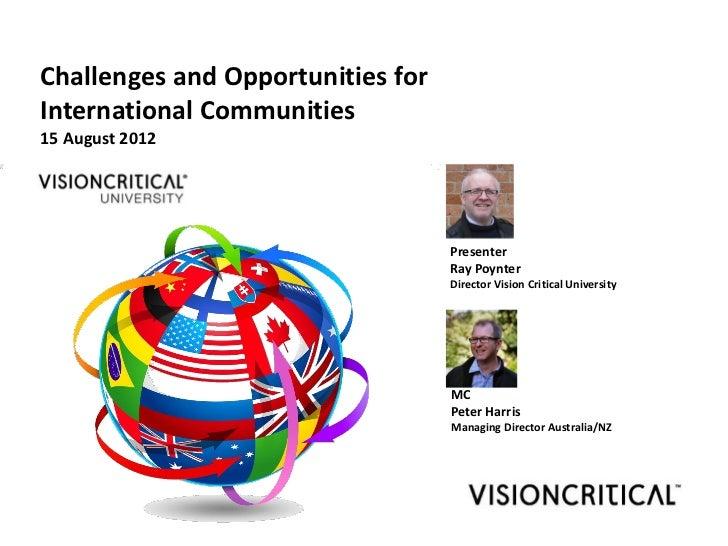 Challenges and Opportunities forInternational Communities15 August 2012                                   Presenter       ...