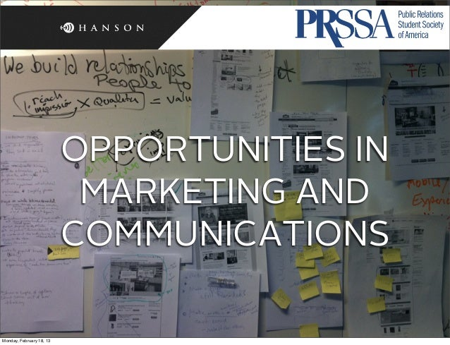 OPPORTUNITIES IN                           MARKETING AND                          COMMUNICATIONSMonday, February 18, 13
