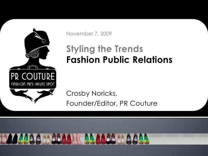 November 7, 2009<br />Styling the Trends<br />Fashion Public Relations<br />Crosby Noricks, <br />Founder/Editor, PR Coutu...