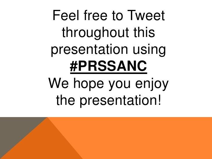 Feel free to Tweet  throughout thispresentation using    #PRSSANCWe hope you enjoy the presentation!