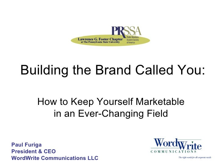 Building the Brand Called You: How to Keep Yourself Marketable in an Ever-Changing Field Paul Furiga President & CEO WordW...