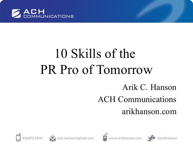 10 Skills of the PR Pro of Tomorrow Arik C. Hanson ACH Communications arikhanson.com