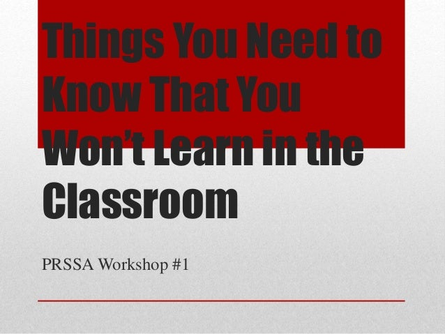 Things You Need to Know That You Won't Learn in the Classroom PRSSA Workshop #1