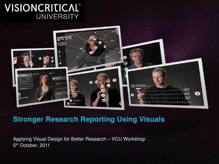 Stronger Research Reporting Using VisualsApplying Visual Design for Better Research – VCU Workshop5th October, 2011