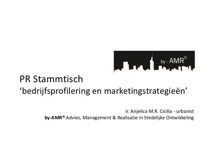PR Stammtisch'bedrijfsprofilering en marketingstrategieën'                                      ir. Anjelica M.R. Cicilia ...