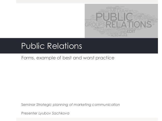Public Relations Forms, example of best and worst practice Seminar Strategic planning of marketing communication Presenter...