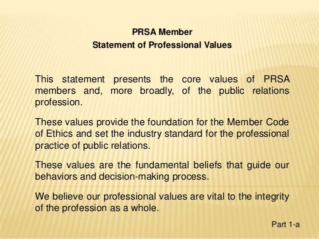 PRSA Member Statement of Professional Values This statement presents the core values of PRSA members and, more broadly, of...