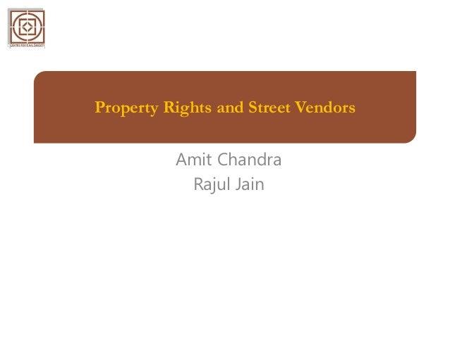 Property Rights and Street Vendors Amit Chandra Rajul Jain