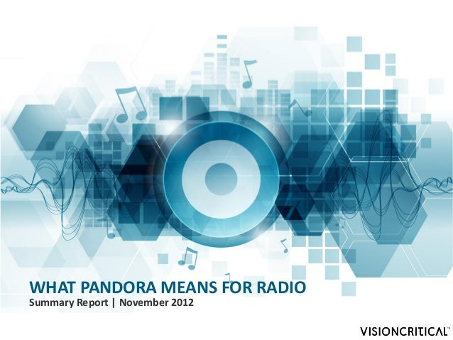 WHAT PANDORA MEANS FOR RADIOSummary Report | November 2012