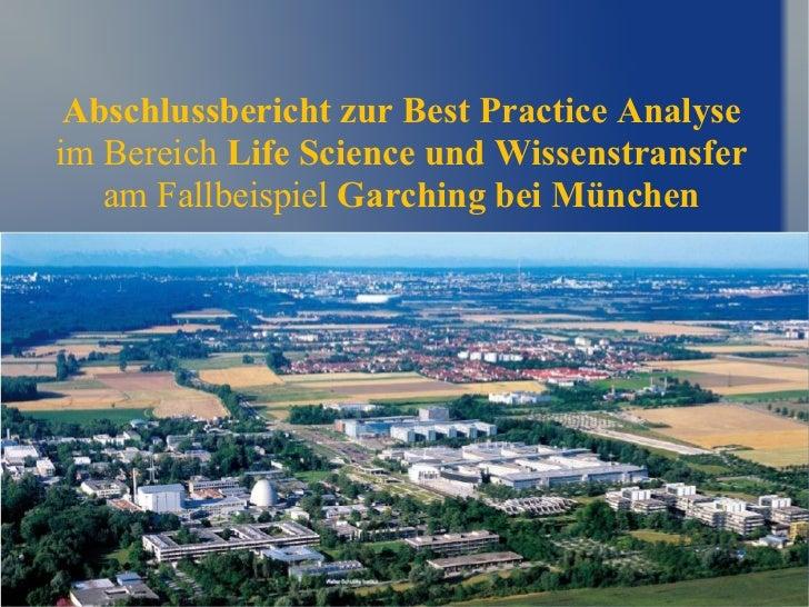 Abschlussbericht zur Best Practice Analyse im Bereich  Life Science und Wissenstransfer am Fallbeispiel  Garching bei Münc...