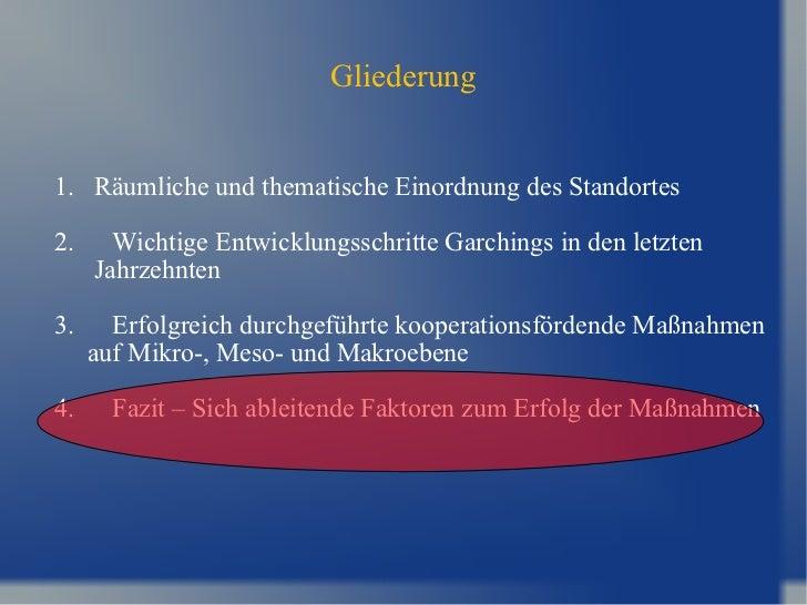 Gliederung 1.  Räumliche und thematische Einordnung des Standortes 2. Wichtige Entwicklungsschritte Garchings in den letzt...