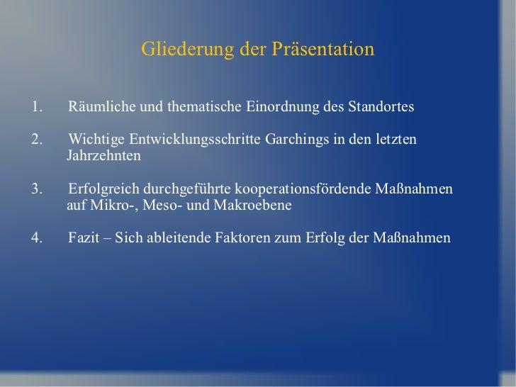Gliederung der Präsentation 1. Räumliche und thematische Einordnung des Standortes 2. Wichtige Entwicklungsschritte Garchi...