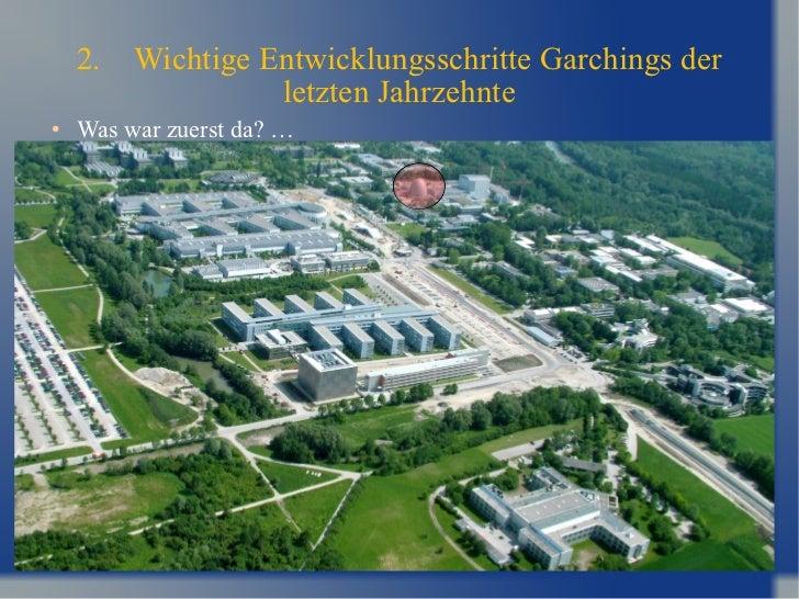 2. Wichtige Entwicklungsschritte Garchings der letzten Jahrzehnte <ul><li>Was war zuerst da? …  </li></ul><ul><ul><ul><ul>...