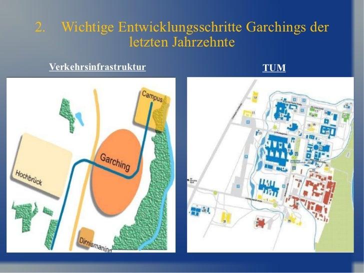 2. Wichtige Entwicklungsschritte Garchings der letzten Jahrzehnte <ul><li>TUM </li></ul><ul><li>1962   Expansion der TUM i...