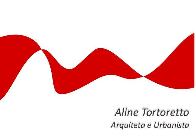 Aline TortorettoArquiteta e Urbanista