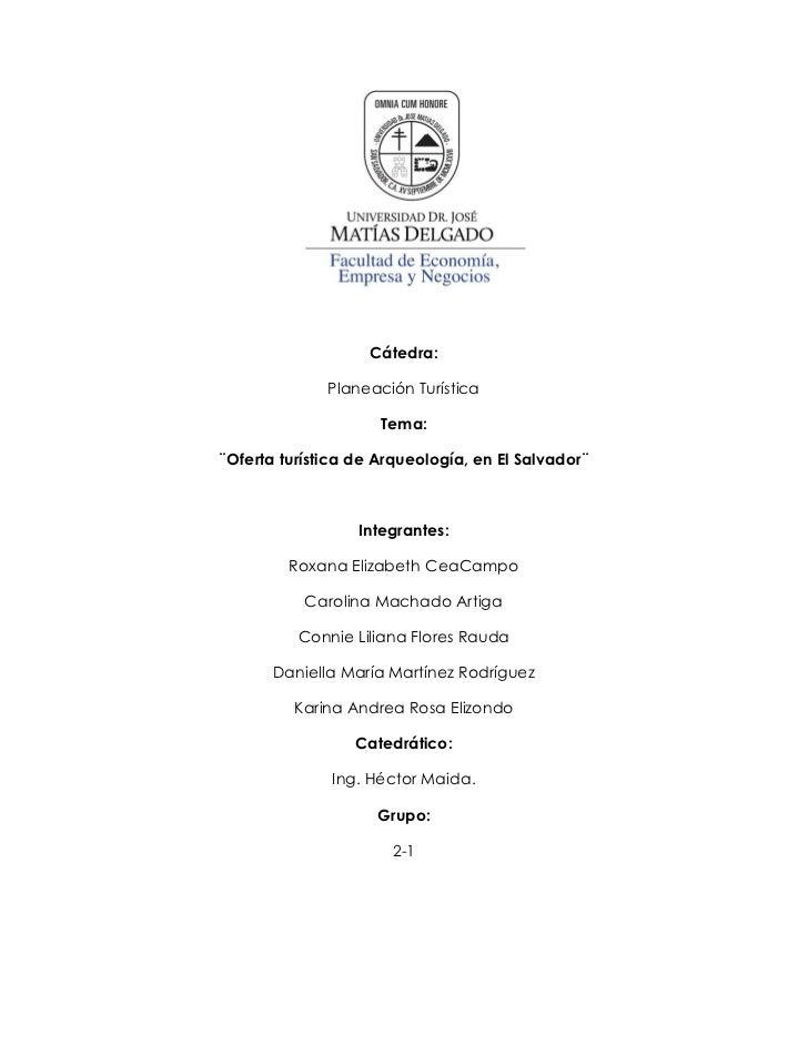 Cátedra:              Planeación Turística                     Tema:¨Oferta turística de Arqueología, en El Salvador¨     ...
