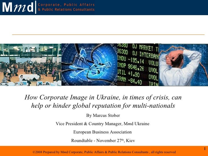 How Corporate Image in Ukraine, in times of crisis, can help or hinder global reputation for multi-nationals By Marcus Sto...