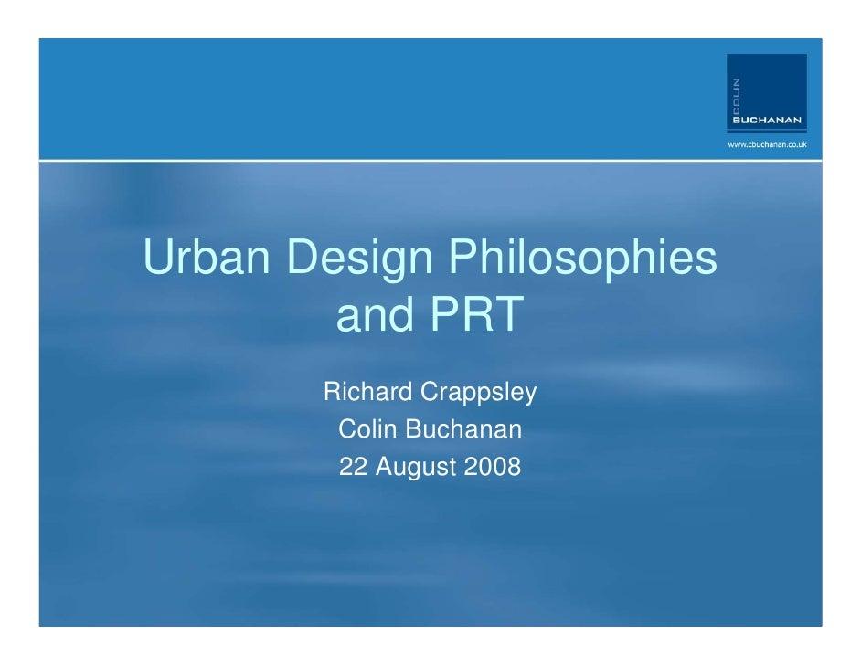 Urban Design Philosophies         and PRT        Richard Crappsley         Colin Buchanan         22 August 2008
