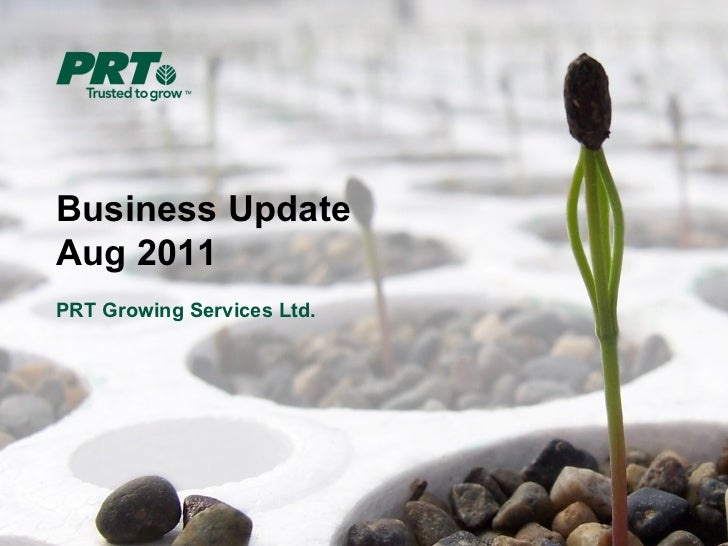 Business UpdateAug 2011PRT Growing Services Ltd.