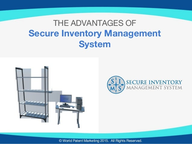 © World Patent Marketing 2015. All Rights Reserved. THE ADVANTAGES OF Secure Inventory Management System