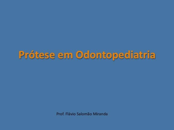 PróteseemOdontopediatria       Prof.FlávioSalomãoMiranda