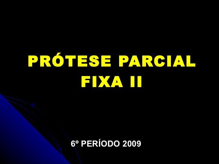 PRÓTESE PARCIAL FIXA II 6º PERÍODO 2009
