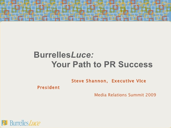Burrelles Luce:   Your Path to PR Success Steve Shannon,  Executive Vice President   Media Relations Summit 2009