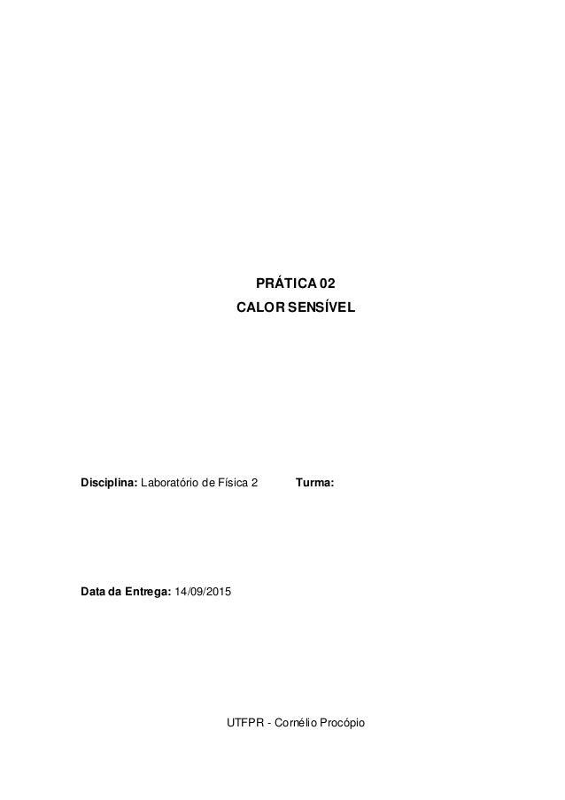 PRÁTICA 02 CALOR SENSÍVEL Disciplina: Laboratório de Física 2 Turma: Data da Entrega: 14/09/2015 UTFPR - Cornélio Procópio