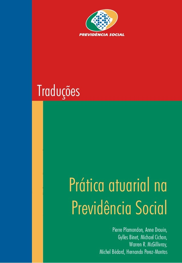 1 PRÁTICA ATUARIAL NA PREVIDÊNCIA SOCIAL Pierre Plamondon, Anne Drouin, Gylles Binet, Michael Cichon, Warren R. McGillivra...