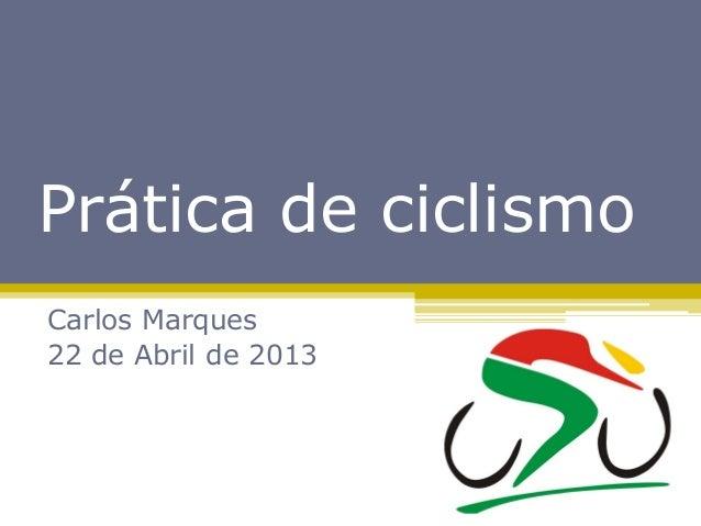 Prática de ciclismoCarlos Marques22 de Abril de 2013