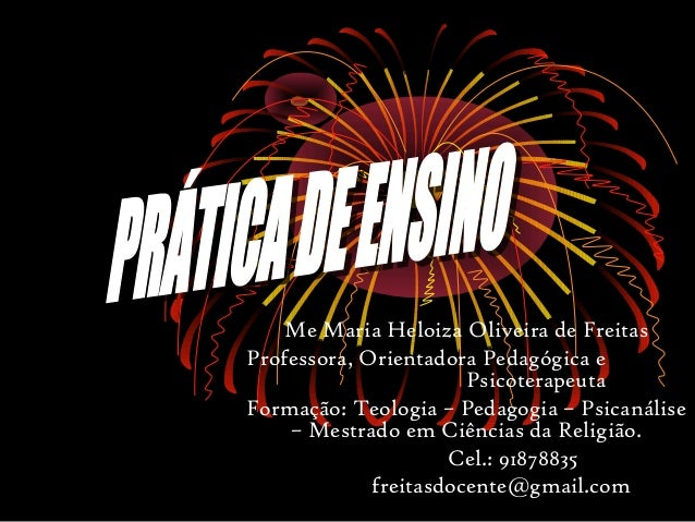 Me Maria Heloiza Oliveira de FreitasProfessora, Orientadora Pedagógica e                       PsicoterapeutaFormação: Teo...